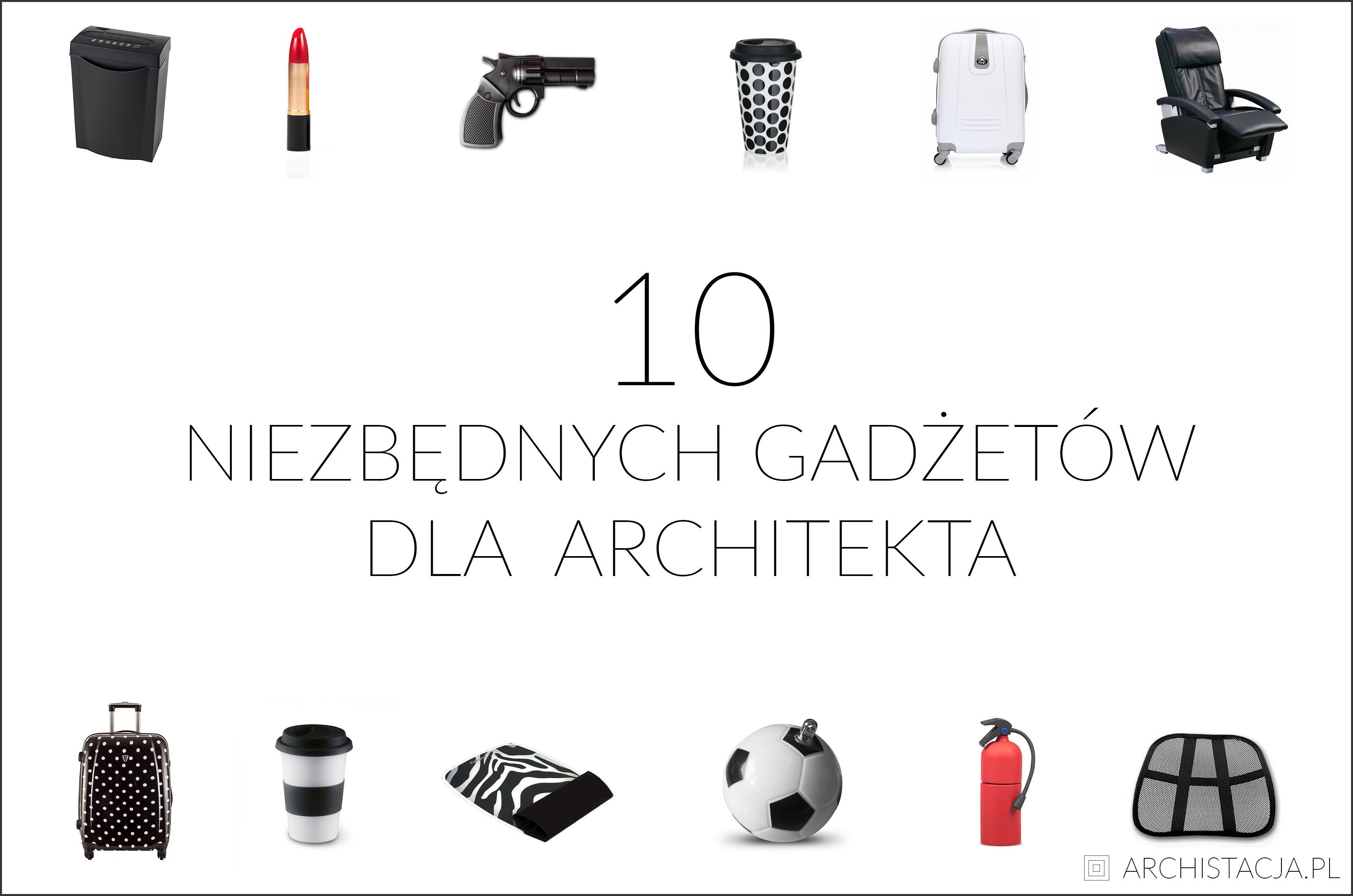 10 niezbędnych gadżetów dla architekta