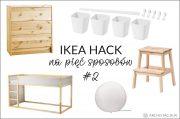 IKEA HACK NA PIĘĆ SPOSOBÓW #2
