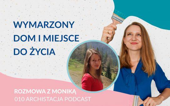 Podcast 010: Wymarzony dom i miejsce do życia - rozmowa z Moniką