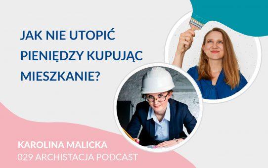 Podcast 029: Jak nie utopić pieniędzy kupując mieszkanie? insp. bud. Karolina Malicka