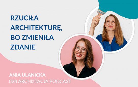 Podcast 028: Rzuciła architekturę, bo zmieniła zdanie - Ania Ulanicka