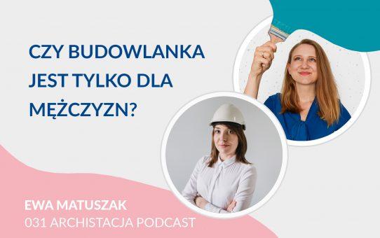 Podcast 031: Czy budowlanka jest tylko dla mężczyzn? - Baba z budowy Ewa Matuszak